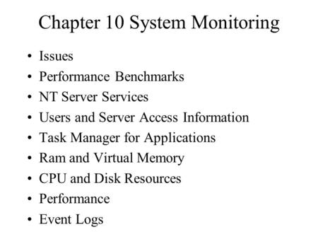 Chapter 10 System Monitoring Issues Performance Benchmarks NT Server Services Users and Server Access Information Task Manager for Applications Ram and.