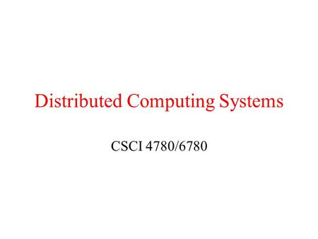 Distributed Computing Systems CSCI 4780/6780. Geographical Scalability Challenges Synchronous communication –Waiting for a reply does not scale well!!
