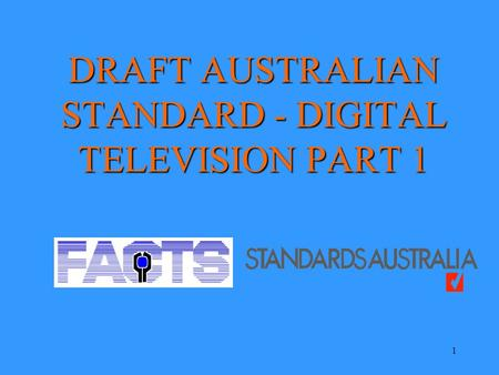1 DRAFT AUSTRALIAN STANDARD - DIGITAL TELEVISION PART 1.