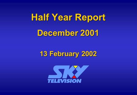 Half Year Report December 2001 13 February 2002. Half Year Subscribers Half Year Subscribers.