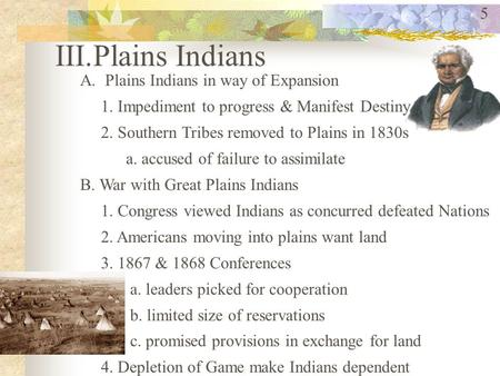 III.Plains Indians A.Plains Indians in way of Expansion 1. Impediment to progress & Manifest Destiny 2. Southern Tribes removed to Plains in 1830s a. accused.