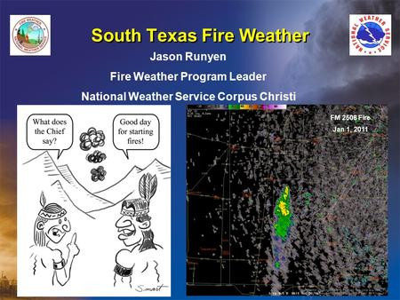 South Texas Fire Weather Jason Runyen Fire Weather Program Leader National Weather Service Corpus Christi FM 2508 Fire Jan 1, 2011.