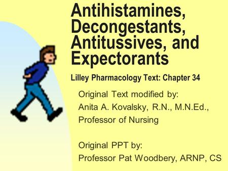 Antihistamines, Decongestants, Antitussives, and Expectorants Lilley Pharmacology Text: Chapter 34 Original Text modified by: Anita A. Kovalsky, R.N.,