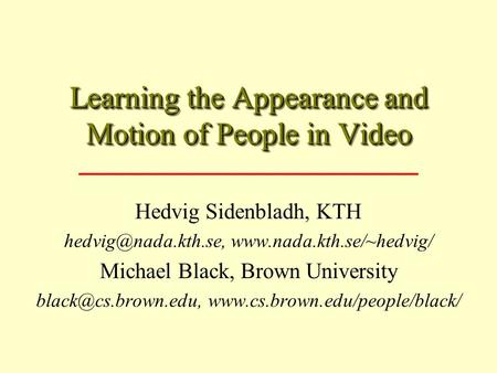 Learning the Appearance and Motion of People in Video Hedvig Sidenbladh, KTH  Michael Black, Brown University.