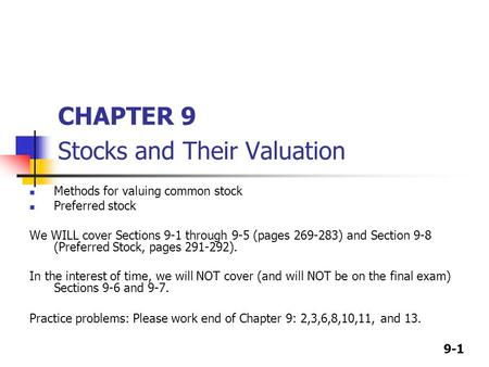 9-1 CHAPTER 9 Stocks and Their Valuation Methods for valuing common stock Preferred stock We WILL cover Sections 9-1 through 9-5 (pages 269-283) and Section.