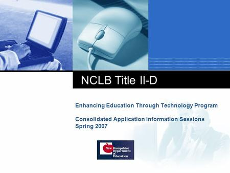 NCLB Title II-D Enhancing Education Through Technology Program Consolidated Application Information Sessions Spring 2007.