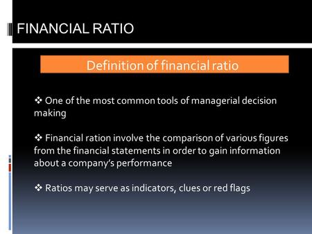 Definition of financial ratio FINANCIAL RATIO  One of the most common tools of managerial decision making  Financial ration involve the comparison of.