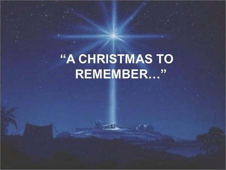 """A CHRISTMAS TO REMEMBER…"". THE MESSAGE OF CHRISTMAS SIMPLE AND TRUE, THE GIFT I'VE RECEIVED I EXTEND NOW TO YOU!"