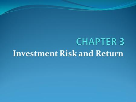 Investment Risk and Return. Learning Goals Know the concept of risk and return and their relationship How to measure risk and return What is Capital Asset.