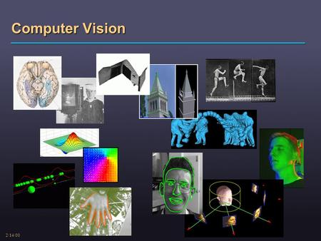 2/14/00 Computer Vision. 2/14/00 Computer Vision Lecturer: Ir. Resmana Lim, M.Eng.   Text: 1) Computer Vision -- A Modern Approach.