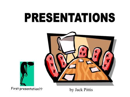 First presentation?? by Jack Pittis. PREPARATION  WHO is the audience?  WHAT is the topic?  WHERE is talk to be given?  WHEN will you give talk? 