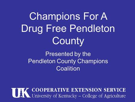 Champions For A Drug Free Pendleton County Presented by the Pendleton County Champions Coalition.