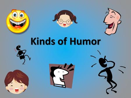Kinds of Humor. Vocabulary Word: anecdote Definition: a short personal account of an incident or event Synonym: A short tale A little diddy... Graphic.