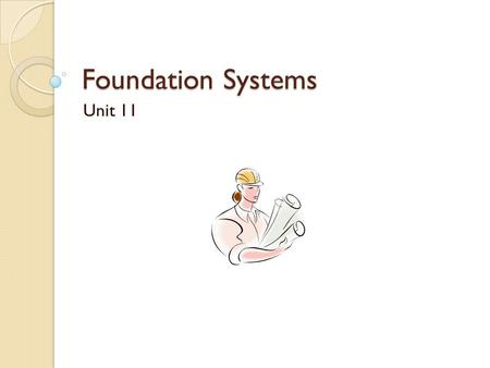 Foundation Systems Unit 11. Types of Foundations Pilings Continuous Grade Beam.