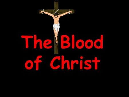 "The Blood of Christ. ""For the life of the flesh is in the blood: and I have given it to you upon the altar to make an atonement for your souls: for it."