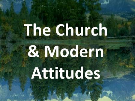 "The Church & Modern Attitudes. ""The church is not necessary."" Acts 2:38 ""baptized for the remission of sins"" Acts 2:41 ""gladly received his word were."