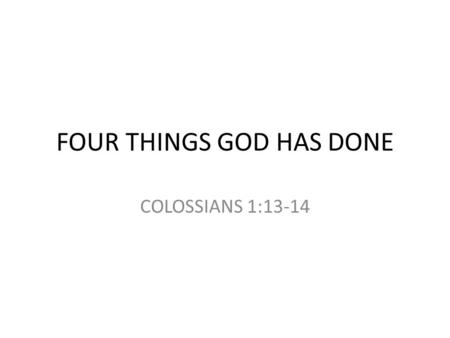 FOUR THINGS GOD HAS DONE COLOSSIANS 1:13-14. THE POINT FALSE RELIGIONS WILL ALWAYS GIVE JESUS A PLACE OF PROMINENCE. THE ISSUE IS THAT JESUS CHRIST IS.