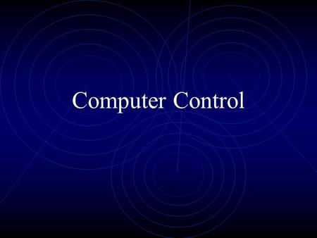 Computer Control. Introduction You are surrounded by examples of computer control. In fact, without computer control, your home, your school and even.