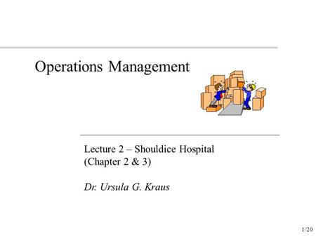 1/20 Operations Management Lecture 2 – Shouldice Hospital (Chapter 2 & 3) Dr. Ursula G. Kraus.