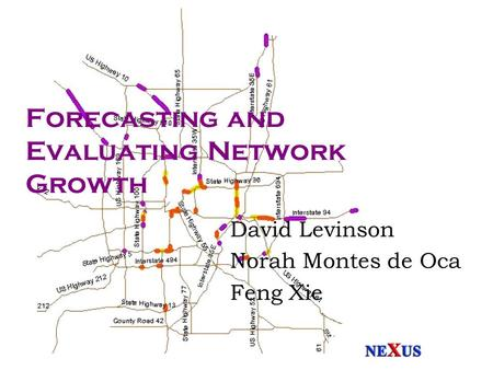 Forecasting and Evaluating Network Growth David Levinson Norah Montes de Oca Feng Xie.