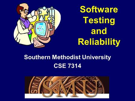 Software Testing and Reliability Southern Methodist University CSE 7314.
