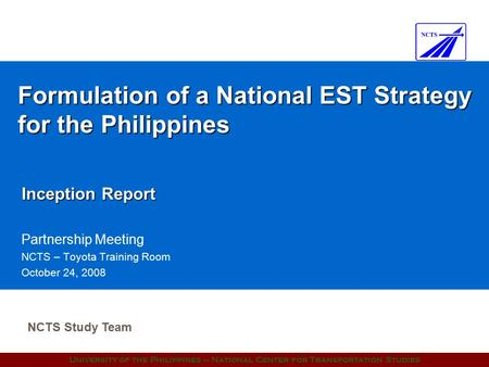 University of the Philippines – National Center for Transportation Studies Formulation of a National EST Strategy for the Philippines Inception Report.
