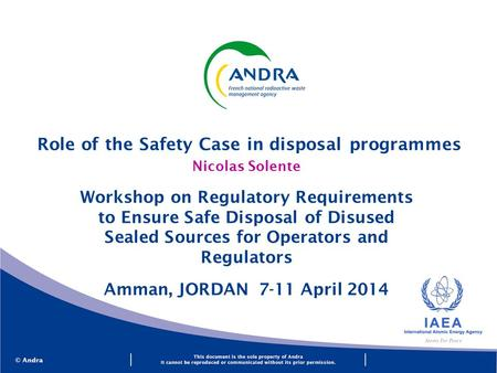 Nicolas Solente Workshop on Regulatory Requirements to Ensure Safe Disposal of Disused Sealed Sources for Operators and Regulators Amman, JORDAN 7-11 April.