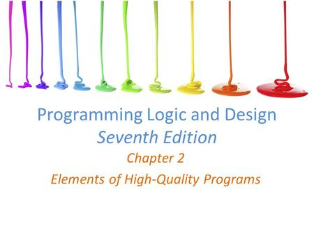 Programming Logic and Design Seventh Edition Chapter 2 Elements of High-Quality Programs.