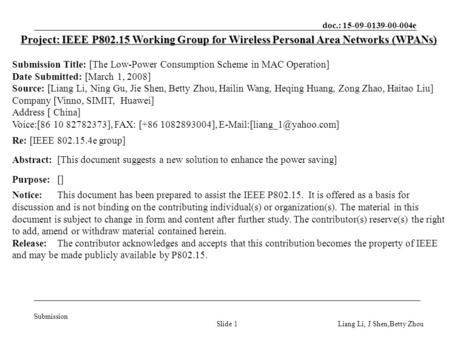 Doc.: 15-09-0139-00-004e Submission Liang Li, J Shen,Betty ZhouSlide 1 Project: IEEE P802.15 Working Group for Wireless Personal Area Networks (WPANs)