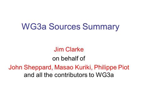 WG3a Sources Summary Jim Clarke on behalf of John Sheppard, Masao Kuriki, Philippe Piot and all the contributors to WG3a.
