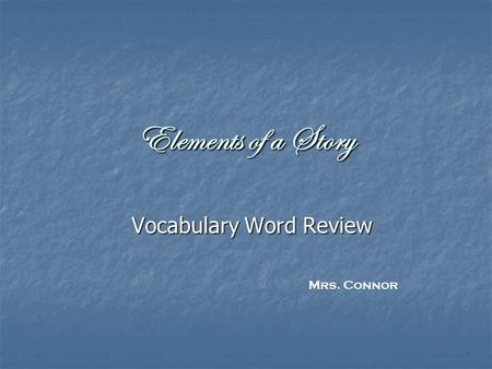 Elements of a Story Vocabulary Word Review Mrs. Connor.