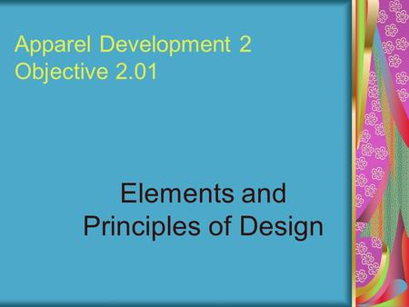 Apparel Development 2 Objective 2.01 Elements and Principles of Design.