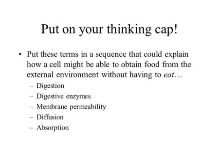 Put on your thinking cap! Put these terms in a sequence that could explain how a cell might be able to obtain food from the external environment without.