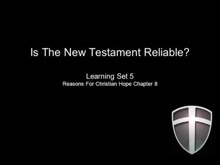 Is The New Testament Reliable? Learning Set 5 Reasons For Christian Hope Chapter 8.