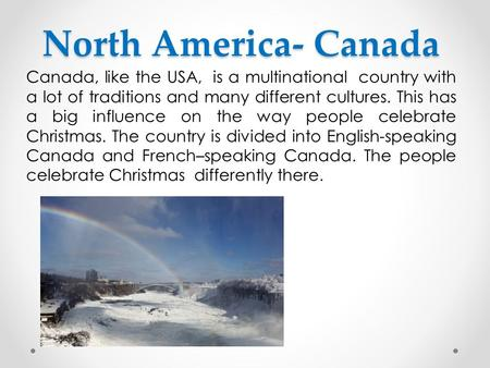 North America- Canada Canada, like the USA, is a multinational country with a lot of traditions and many different cultures. This has a big influence on.