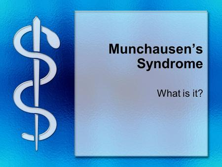 Munchausen's Syndrome What is it?. What is Munchausen's Syndrome? Psychologic disorder where one invents or fakes illness Used to draw attention to people.