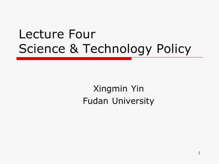 1 Lecture Four Science & Technology Policy Xingmin Yin Fudan University.