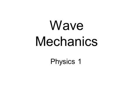 Wave Mechanics Physics 1. What is a wave? A wave is: an energy-transferring disturbance moves through a material medium or a vacuum.