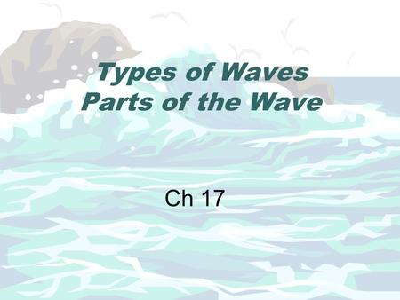 Types of Waves Parts of the Wave Ch 17. In a wave pool, the waves carry energy across the pool. You can see the effects of a wave's energy when the wave.