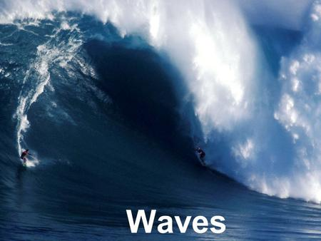 Waves. Opening scene from: Billabong Odyssey Wave Properties Wave – A rhythmic disturbance that carries energy through matter or space. Pulse – Single.