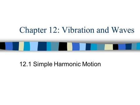 Chapter 12: Vibration and Waves 12.1 Simple Harmonic Motion.