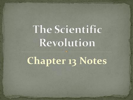 Chapter 13 Notes. 1. During the Scientific Revolution, educated people placed importance on what? What they observed (saw)