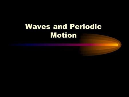 Waves and Periodic Motion What are Waves?