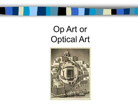 Op Art or Optical Art. A twentieth century art movement and style in which artists sought to create an impression of movement on the picture surface by.