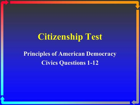 Citizenship Test Principles of American Democracy Civics Questions 1-12.