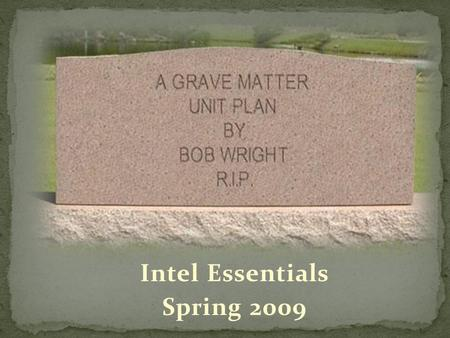 Intel Essentials Spring 2009. Within each community, cemeteries are among the most fascinating, richest, and often the most neglected sources of historical.
