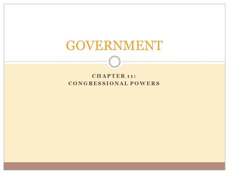 CHAPTER 11: CONGRESSIONAL POWERS GOVERNMENT. THREE TASKS: First: You need to determine whether a power is: A Legislative Power – deals with making laws.