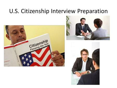 U.S. Citizenship Interview Preparation. I am here for my citizenship interview. Why are you here today? I want to become a citizen. I'm ready to take.