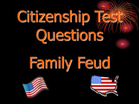 Citizenship Test Questions Family Feud Test questions Feud Round 1.