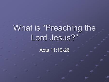 "What is ""Preaching the Lord Jesus?"" Acts 11:19-26."